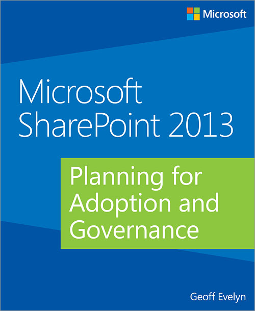 Microsoft® SharePoint® 2013: Planning for Adoption and Governance